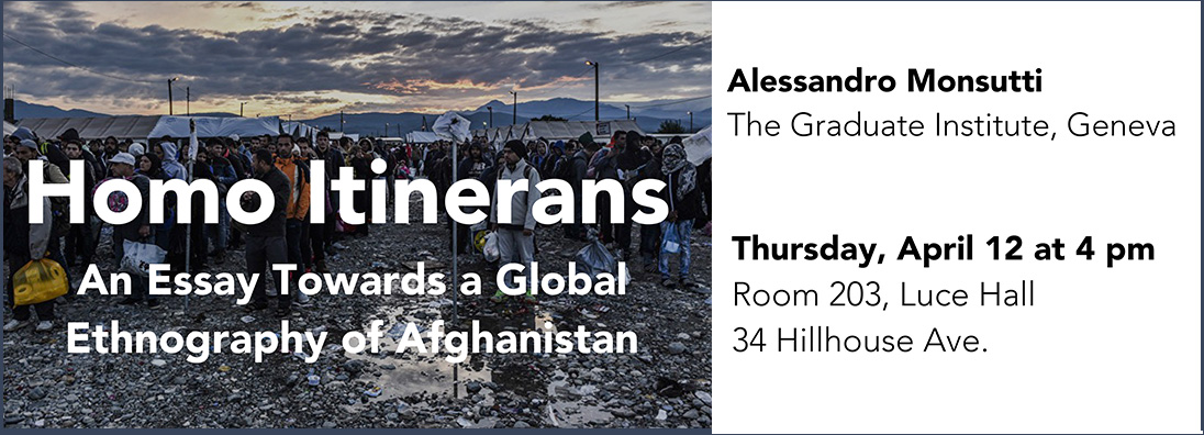 Event - Home Itinerans - An Essay Towards a Global Ethnography of Afghanistan, Thursday April 12, 4pm - Speaker Alessandro Monsutti - Room 203, Luce Hall 34 Hillhouse Ave.