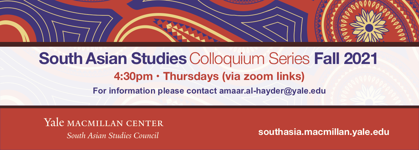 South Asian Studies Colloquium Series Fall 2021 Announcement graphic. For more information contact amass.al-hayder@yale.edu
